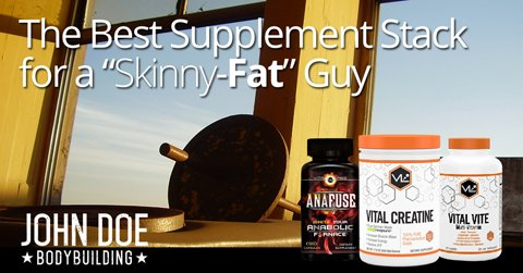 The Best Supplement Stack for a Skinny-fat guy