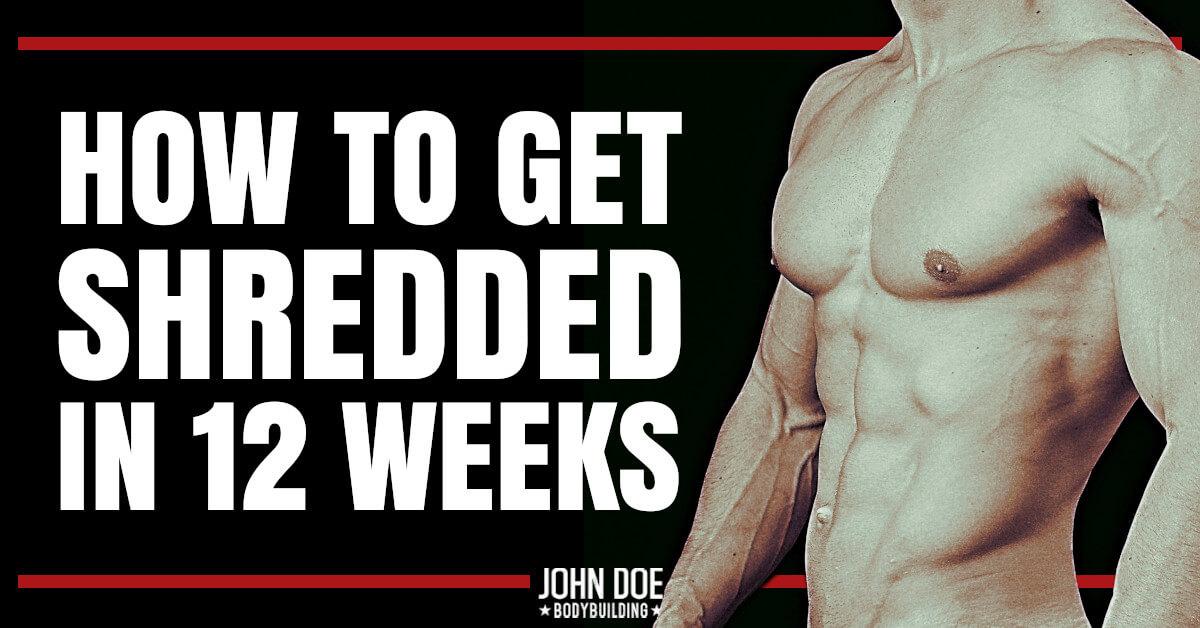 Get Shredded in 12 weeks
