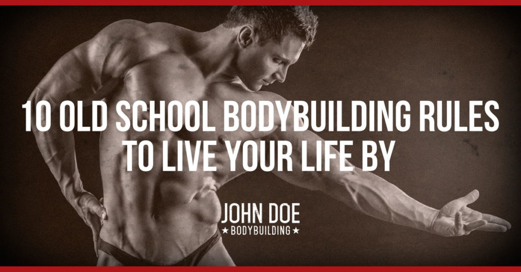 10 Old School Bodybuilding Rules to Live Your Life By