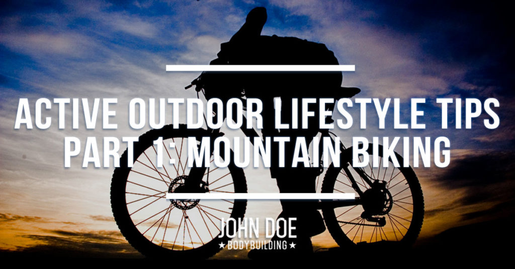 Active Outdoor Lifestyle Tips Part 1: Mountain Biking