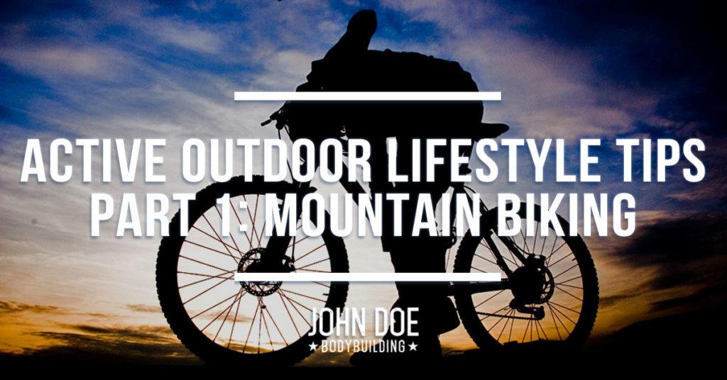 Active Outdoor Lifestyle Tips Part 1: Mountain Biking