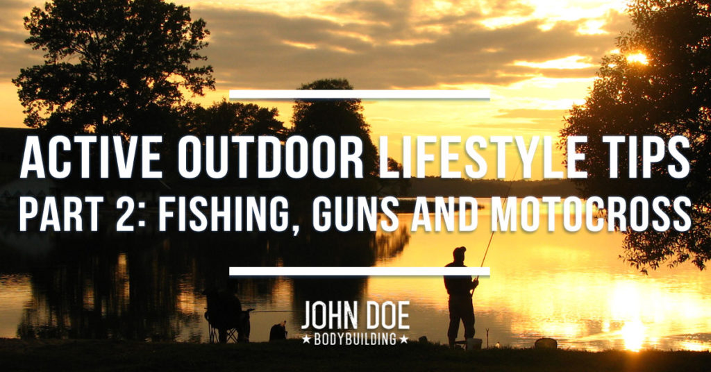 Active Outdoor Lifestyle Tips Part 2: Fishing, Guns & Motocross
