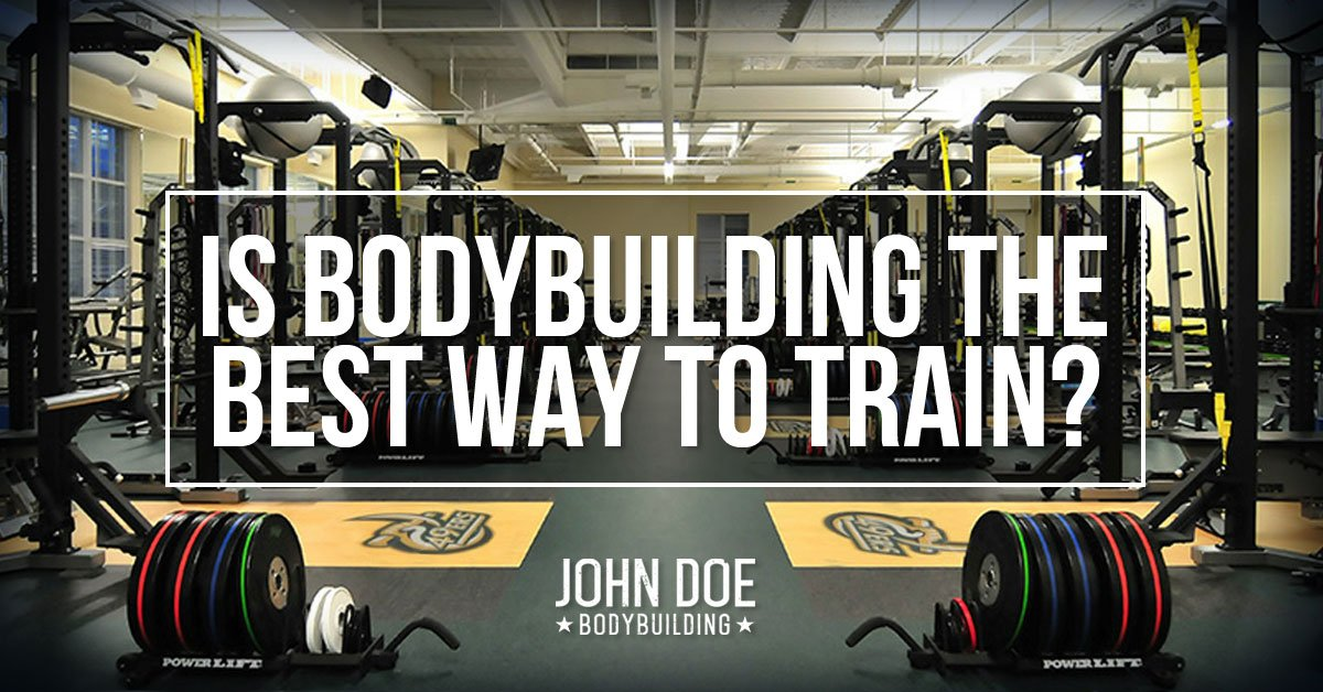 Is Bodybuilding The Best Way to Train?