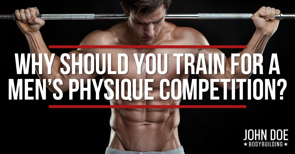 Why Should You Train For A Men's Physique Competition?