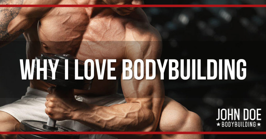 Why I Love Bodybuilding