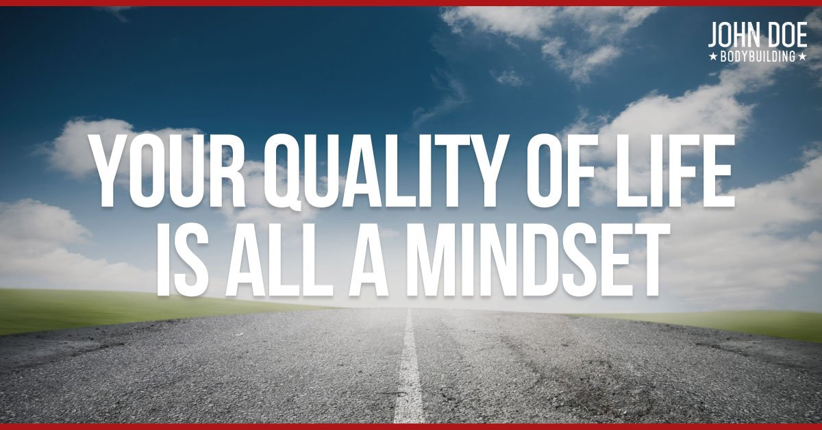 Your Quality Of Life Is All A Mindset