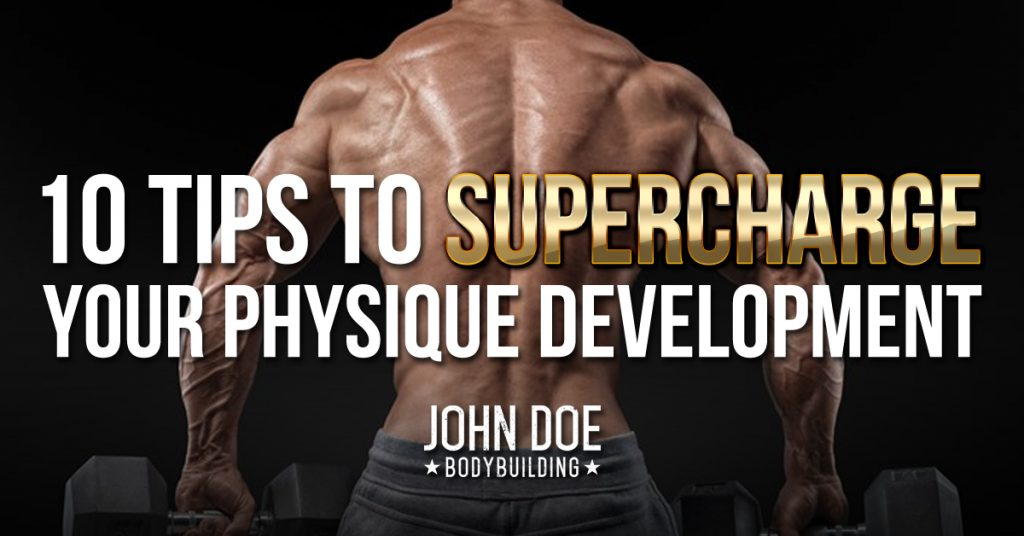 10 Tips to Supercharge Your Physique Development