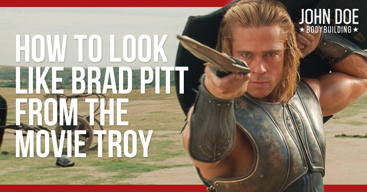 how to look like Brad Pitt from Troy