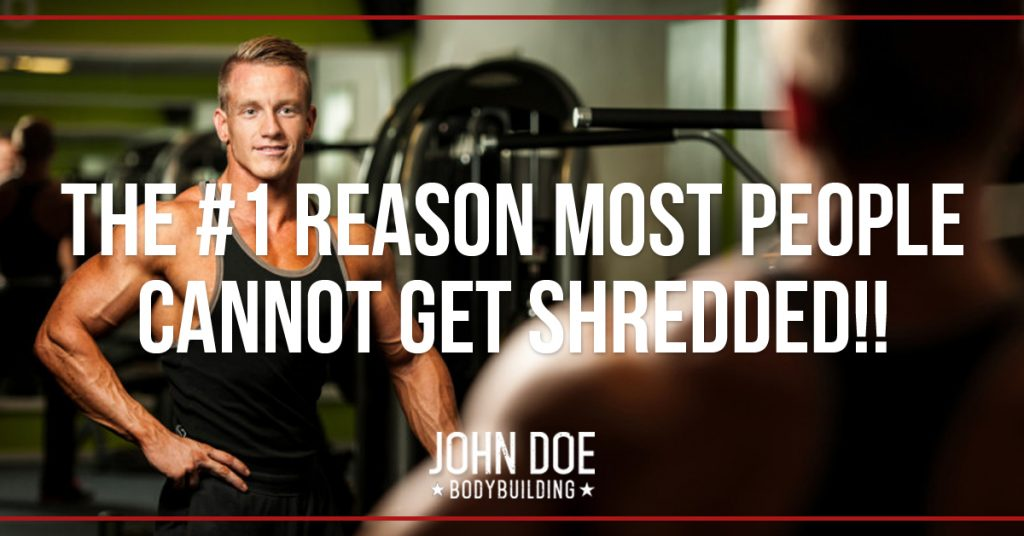 The Number One Reason Most People Can't Get Shredded