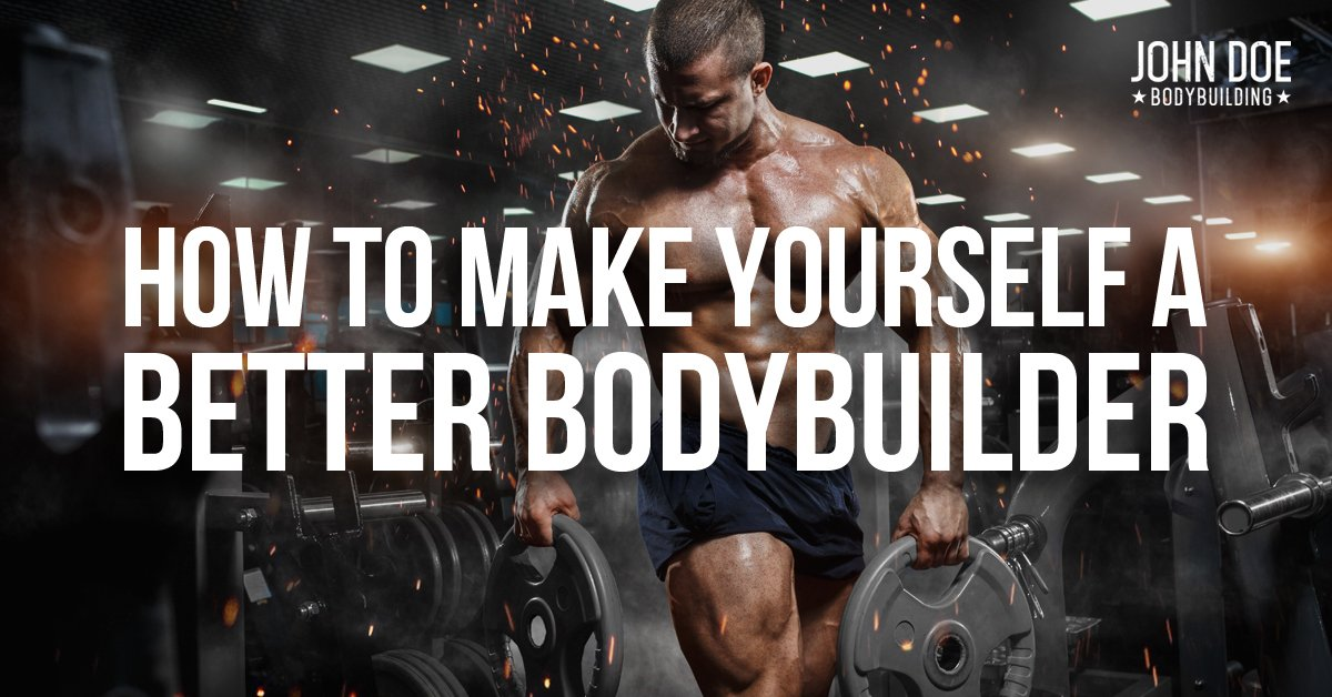 How to make yourself a better bodybuilder