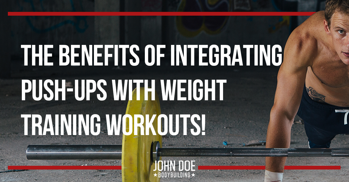 The Benefits of Integrating Push-ups with Weight Training Workouts!