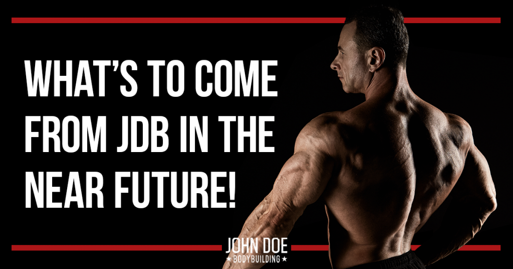 The future of John Doe Bodybuilding