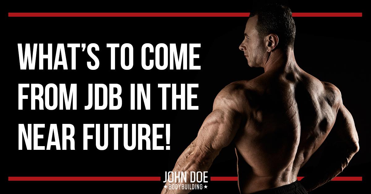 The future of John Doe Bodybuilding