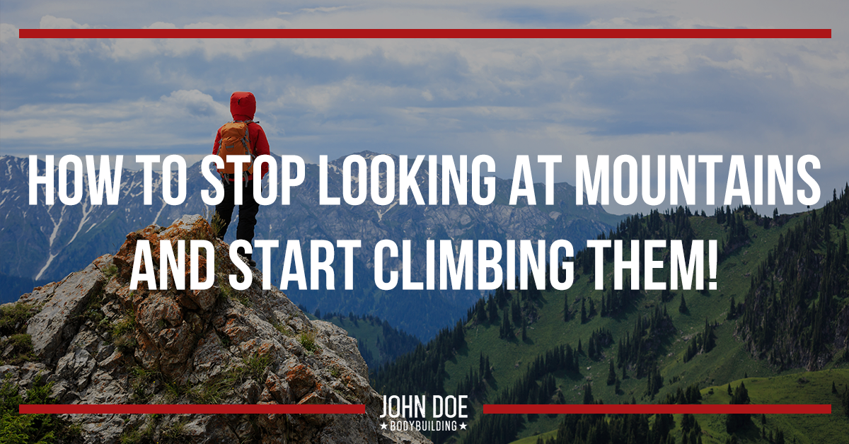 Stop looking at mountains and start climbing