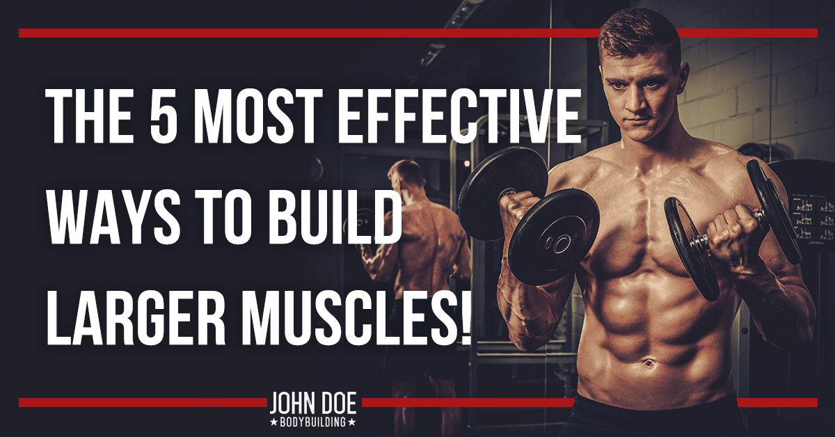 The 5 most effective ways to build larger muscles