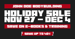 John Doe Bodybuilding Holiday Sale